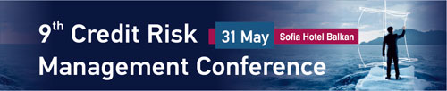 9th Credit Risk Management Conference at Sofia Hotel Balkan, 31st of May 2018